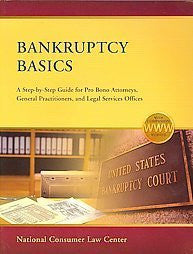 Bankruptcy Basics: A Step-by-Step Guide for Pro Bono Attorneys, General Practitioners, and Legal Service Offices