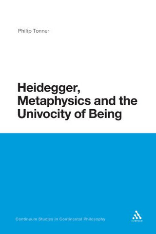 Heidegger, Metaphysics and the Univocity of Being (Continuum Studies in Continental Philosophy)