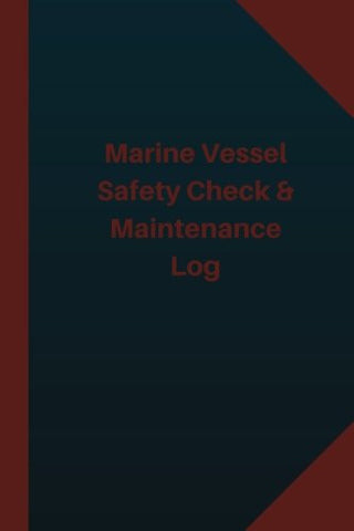 Marine Vessel Safety Check & Maintenance Log (Logbook, Journal - 124 pages 6x9 in: Marine Vessel Safety Check & Maintenance Logbook (Blue Cover, M