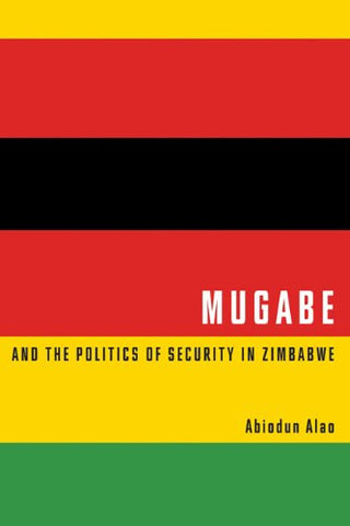 Mugabe and the Politics of Security in Zimbabwe