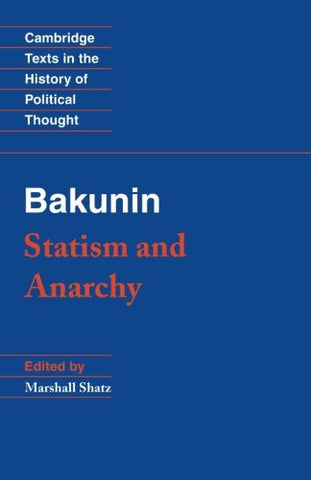 Bakunin: Statism and Anarchy (Cambridge Texts in the History of Political Thought)