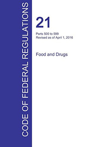 CFR 21, Parts 500 to 599, Food and Drugs, April 01, 2016 (Volume 6 of 9)