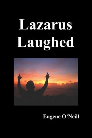 Lazarus Laughed: A Play for Imaginative Theatre