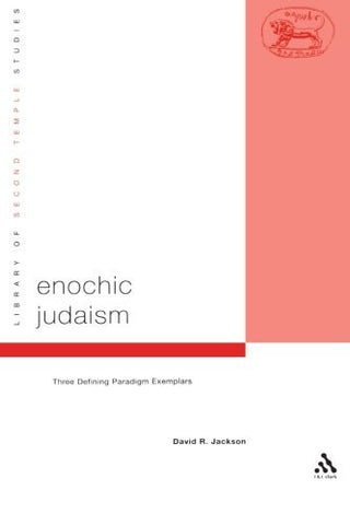 Enochic Judaism: Three Defining Paradigm Exemplars (The Library of Second Temple Studies)