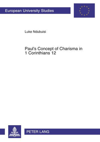 Paul's Concept of Charisma in 1 Corinthians 12: With Emphasis on Nigerian Charismatic Movement (Europaische Hochschulschriften. Reihe Xxiii, Theol