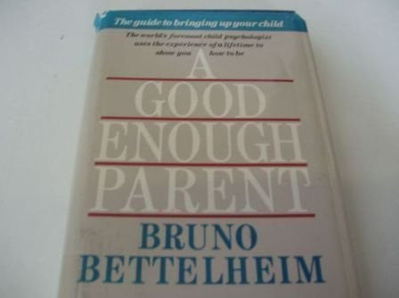 A Good Enough Parent: Guide to Bringing Up Your Child