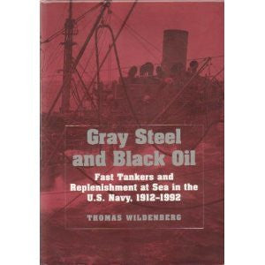 Gray Steel and Black Oil: Fast Tankers and Replenishment at Sea in the U.S. Navy, 1912-1992