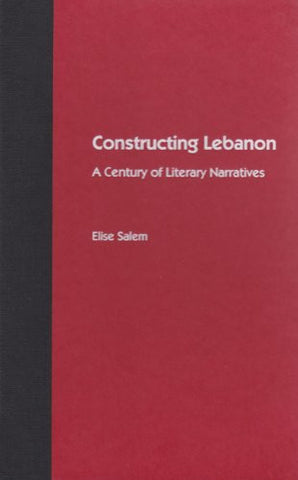 Constructing Lebanon: A Century of Literary Narratives