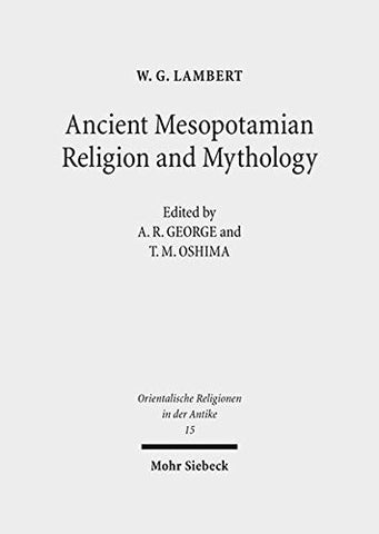Ancient Mesopotamian Religion and Mythology: Selected Essays (Orientalische Religionen in Der Antike)