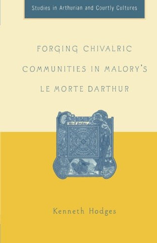 Forging Chivalric Communities in Malory's Le Morte Darthur (Arthurian and Courtly Cultures)