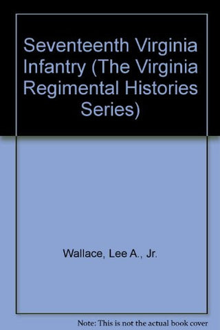 Seventeenth Virginia Infantry (The Virginia Regimental Histories Series)