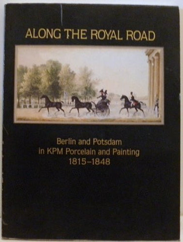 Along the Royal Road: Berlin and Potsdam in KPM Porcelain and Painting, 1815-1848
