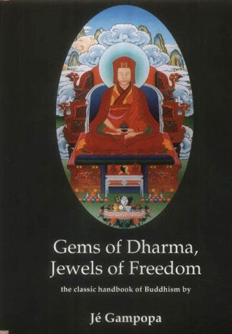 Gems of Dharma, Jewels of Freedom: Clear and Authoritative Classic Handbook of Mahayana Buddhism by the Great 12th Century Tibetan Bodhisattva