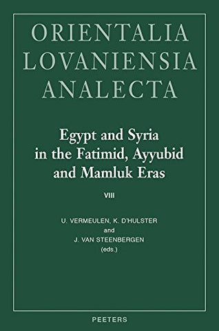 Egypt and Syria in the Fatimid, Ayyubid and Mamluk Eras VIII: Proceedings of the 19th, 20th, 21st and 22nd International Colloquium Organized at G
