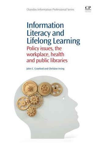 Information Literacy and Lifelong Learning: Policy Issues, the Workplace, Health and Public Libraries (Chandos Information Professional Series)