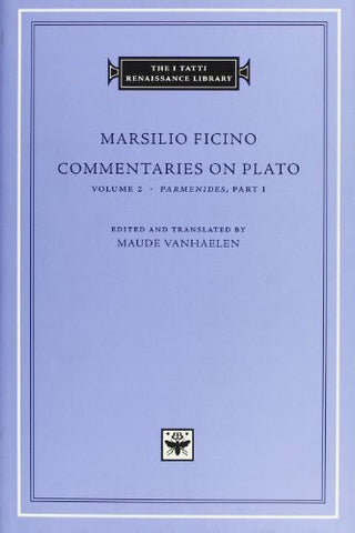 Commentaries on Plato, Volume 2: <i>Parmenides</i>, Part I (The I Tatti Renaissance Library)