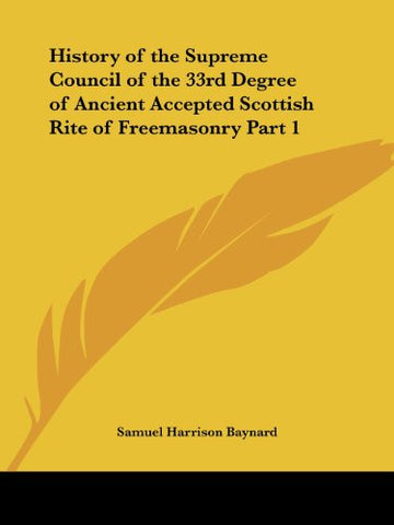 History of the Supreme Council of the 33rd Degree of Ancient Accepted Scottish Rite of Freemasonry Part 1