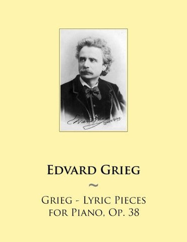 Grieg - Lyric Pieces for Piano, Op. 38 (Samwise Music For Piano) (Volume 60)