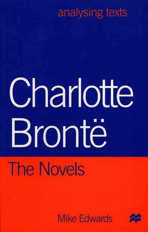 Charlotte Bronte: The Novels (Analysing Texts)