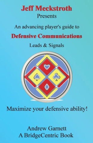 Defensive Communications: An advancing player's guide to leads & signals (BridgeCentric)