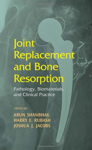 Joint Replacement and Bone Resorption: Pathology, Biomaterials and Clinical Practice