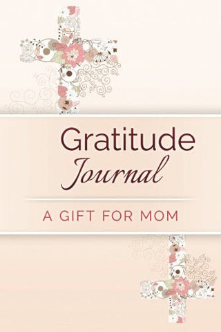 Gratitude Journal: A Gift for Mom (Filled with Bible verses)