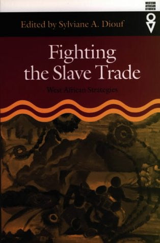 Fighting the Slave Trade: West African Strategies (Western African Studies)