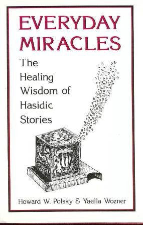 Everyday Miracles: The Healing Wisdom of Hasidic Stories