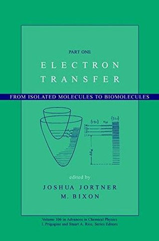 Advances in Chemical Physics, Volume 106, Part 1: Electron Transfer -- From Isolated Molecules to Biomolecules