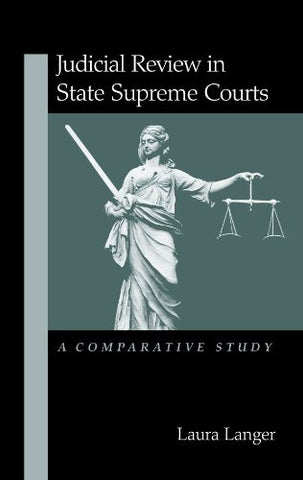 Judicial Review in State Supreme Courts: A Comparative Study (Suny Series in American Constitutionalism)