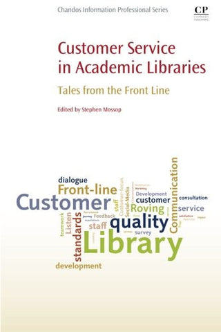 Customer Service in Academic Libraries: Tales from the Front Line (Chandos Information Professional Series)