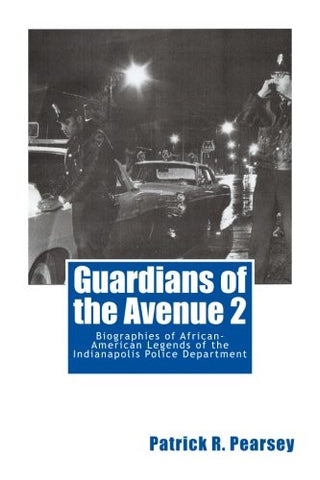 Guardians of the Avenue 2: Biographies of African-American Legends of the Indianapolis Police  Department (Volume 2)