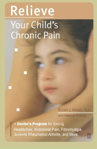 Relieve Your Child's Chronic Pain: A Doctor's Program for Easing Headaches, Abdominal Pain, Fibromyalgia, Juvenile Rheumatoid Arthritis, and More