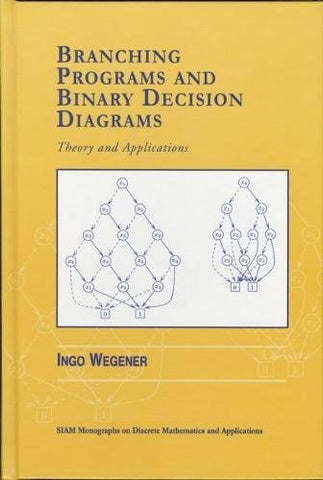 Branching Programs and Binary Decision Diagrams: Theory and Applications (Monographs on Discrete Mathematics and Applications)