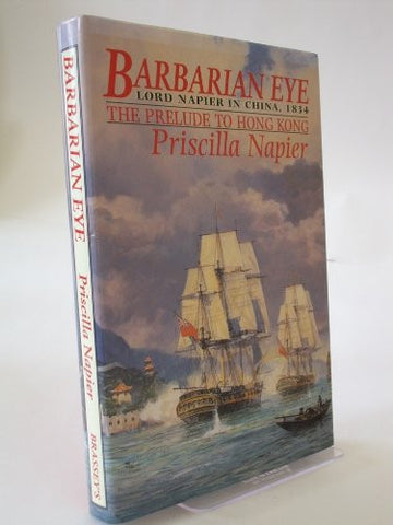 BARBARIAN EYE: Lord Napier in China, 1834 - the Prelude to Hong Kong