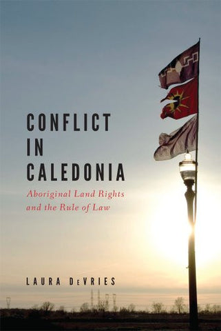 Conflict in Caledonia: Aboriginal Land Rights and the Rule of Law (Law and Society (Paperback))