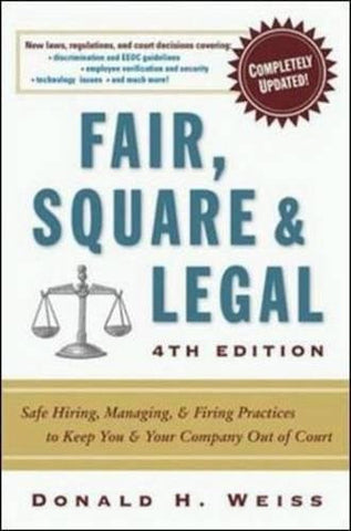 Fair, Square & Legal: Safe Hiring, Managing & Firing Practices to Keep You & Your Company Out of Court (UK Professional Business Management / Busi