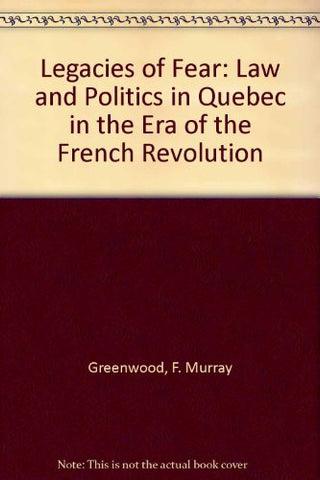 The Legacies of Fear: Law and Politics in Quebec in the Era of the French Revolution (Osgoode Society for Canadian Legal History)