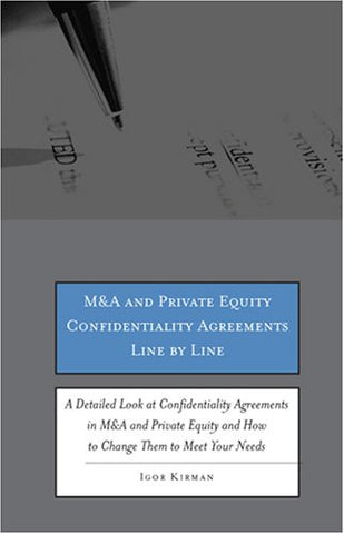 M&A and Private Equity Confidentiality Agreements Line by Line: A Detailed Look at Confidentiality Agreements in M&A and Private Equity and How to