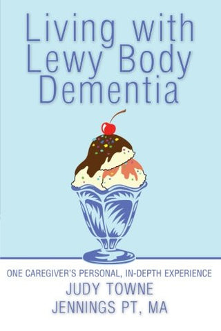 Living with Lewy Body Dementia: One Caregiver's Personal, In-Depth Experience