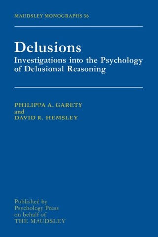 Delusions: Investigations into the Psychology of Delusional Reasoning (Maudsley Monographs)