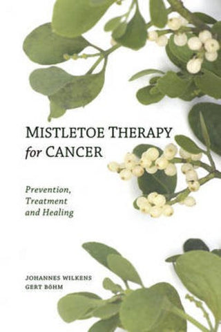 Mistletoe Therapy for Cancer: Prevention, Treatment, and Healing