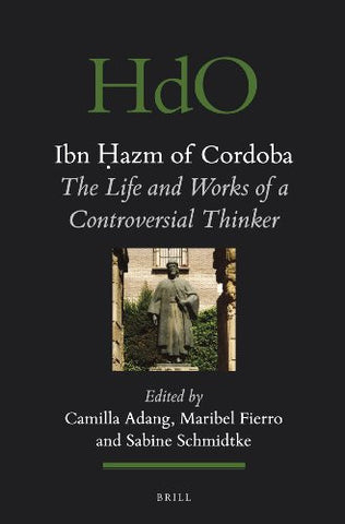 Ibn Hazm of Cordoba: The Life and Works of a Controversial Thinker (Handbook of Oriental Studies) (Handbook of Oriental Studies: Section 1; The Ne