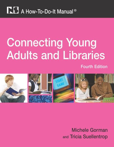 Connecting Young Adults and Libraries: A How-To-Do-It Manual, 4th Edition (How-to-Do-It Manuals) (How-To-Do-It Manuals (Numbered))