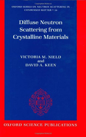 Diffuse Neutron Scattering from Crystalline Materials (Oxford Series on Neutron Scattering in Condensed Matter)