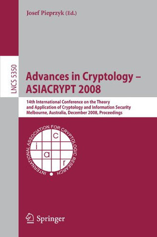 Advances in Cryptology - ASIACRYPT 2008: 14th International Conference on the Theory and Application of Cryptology and Information Security, ... 2