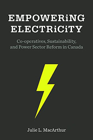 Empowering Electricity: Co-operatives, Sustainability, and Power Sector Reform in Canada (Sustainability & the Environment)