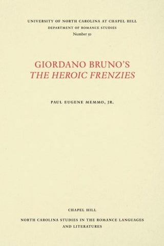 Giordano Bruno's The Heroic Frenzies: A Translation with Introduction and Notes (North Carolina Studies in the Romance Languages and Literatures)