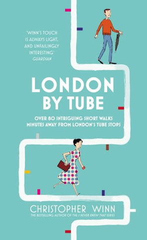 London by Tube: 150 Things to See Minutes Away from 88 Tube Stops