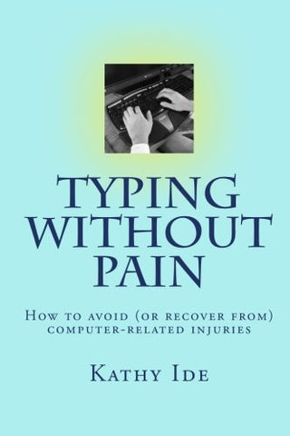 Typing without Pain: How to avoid (or recover from) computer-related injuries